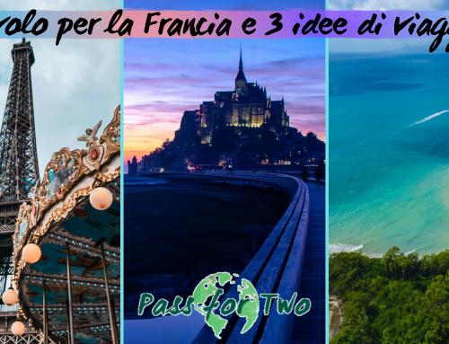 Un volo per la Francia e tre idee per il prossimo viaggio!